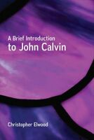 Brief Introduction to John Calvin, Paperback by Elwood, Christopher, Brand Ne...