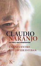 Claudio Naranjo. la Vida y Sus Enseñanzas : Un Encuentro con Javier Esteban...