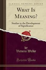 What Is Meaning?: Studies in the Development of Significance (Classic Reprint) (