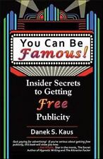 You Can Be Famous!: Insider Secrets to Getting Free Publicity (Paperback or Soft