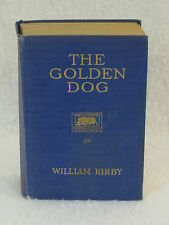 William Kirby THE GOLDEN DOG A ROMANCE OF OLD QUEBEC Cambridge Book Store
