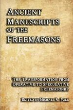 Ancient Manuscripts Of The Freemasons: The Transformation From Operative To S...