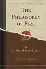 The Philosophy of Fire (Classic Reprint) by R. Swinburne Clymer (2015,...