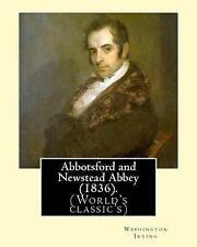 Abbotsford and Newstead Abbey (1836). by: Washington Irving: Wash 9781540387066