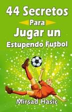 44 Secretos para Jugar un Estupendo Futbol by Mirsad Hasic (2015, Paperback)