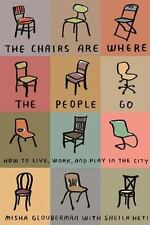 The Chairs Are Where the People Go: How to Live, Work, and Play in the City