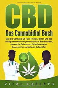 CBD: Das Cannabidiol Buch. Wie Sie Cannabis Öl, Hanf Tropfen, Blüten und Tee