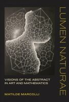 Lumen Naturae : Visions of the Abstract in Art and Mathematics, Hardcover by ...