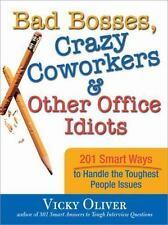 Bad Bosses, Crazy Coworkers & Other Office Idiots: 201 Smart Ways to Handle the