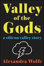 Valley of the Gods: A Silicon Valley Story By Alexandra Wolfe. 9781501147050