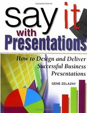 Say It with Presentations: How to Design and Deliver Successful Business Present