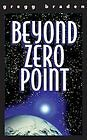 Beyond Zero Point by Gregg Braden (1999)