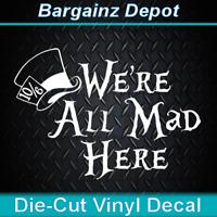 Vinyl Decal.. WE'RE ALL MAD HERE ~Mad Hatter Hat Alice In Wonderland Car Sticker