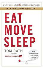 Eat Move Sleep: How Small Choices Lead to Big Changes by Tom Rath (Hardback, 2013)