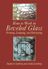 How to Work in Beveled Glass: Forming, Designing, and Fabricating (Dover Stained