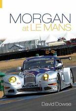Morgan at Le Mans (Aero 8R 24-h-Racing David Dowse Works Race Team) Buch book