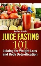 NEW Juice Fasting 101: Juicing for Weight Loss and Body Detoxification