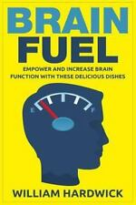 Brain Fuel : Empower and Increase Brain Function with These Delicious Dishes...