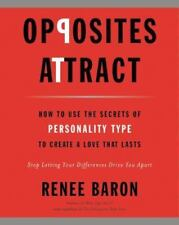 Opposites Attract: How to Use the Secrets of Personality Type to Create a Love T