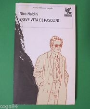 Breve vita di Pasolini - Naldini Nico -1^ Ed. Ugo Guanda 2009 - Biografie