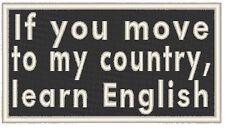 If you move to my country, learn English. Biker Embroidered Iron-On Patch