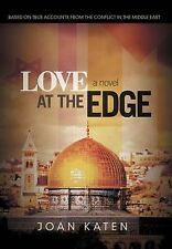 Love at the Edge : Based on True Accounts from the Conflict in the Middle East