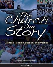 The Church Our Story : Catholic Tradition, Mission, and Practice by Patricia Mo…
