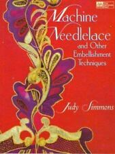 Sewing Machine Needlelace Embellishment Techniques By Judy Simmons 1997 Book