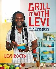 Grill It with Levi: 101 Reggae Recipes for Sunshine and Soul, Roots, Levi