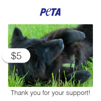 $5 Charitable Donation For: PETA's Vital Work to End Animal Suffering