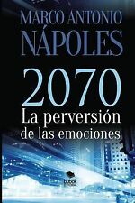 2070 la Perversion de Las Emociones by Marco Napoles Canedo (2014, Paperback,...