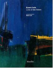 ESSERE ISOLA L'ARTE DI ITALO BOLANO MARSILIO 2000 PRESENTAZIONE DI MARIO LUZI