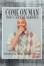 "Come on Man : You Can't Be Serious by Tony ""Jabez"" Hardy (2012, Paperback)"