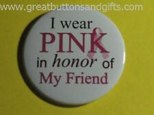 BREAST CANCER AWARENESS- CANCER SUPPORT FRIEND BUTTON!