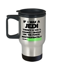 Star Wars travel mug If I was a Jedi - Funny Yoda May the Force be with you gift
