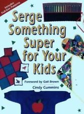 Serge Something Super for Your Kids by Cindy Cummins (1995, Paperback)