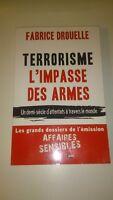 Terrorisme, l'impasse des armes - Fabrice DROUELLE