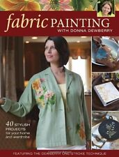 Fabric Painting with Donna Dewberry: 40 Stylish Projects for Your Home & Wardrob