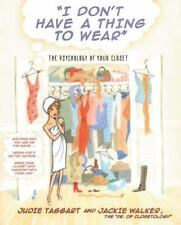 I Don't Have a Thing to Wear : The Psychology of Your Closet by Jackie Walker...