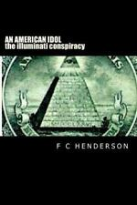 An American Idol (the Illuminati Conspiracy) by F. Henderson (2014, Paperback)