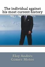 The Individual Against His Most Current History by Eloy Andrés Motos (2016,...