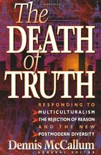 The Death of Truth: Whats Wrong With Multiculturalism, the Rejection of Reason