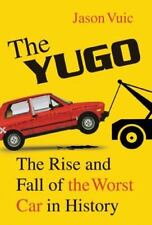 THE YUGO Rise and Fall of the Worst Car in History by VUIC 2010 HCDJ ZASTAVA