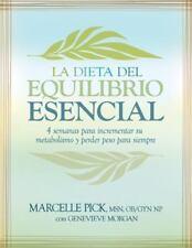 La Dieta del Equilibrio Esencial: 4 semanas para incrementar su metabolismo y