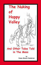 NEW The Nuking of Happy Valley and Other Tales Told in the Mess