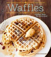 Waffles (Revised Edition): Sweet and Savory Recipes for Every Meal, Duggan, Tara