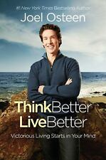 Think Better, Live Better : A Victorious Life Begins in Your Mind by Joel Osteen
