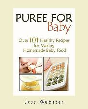 Puree for Baby : Over 101 Healthy Recipes for Making Homemade Baby Food by...
