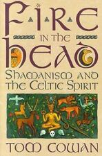 Fire in the Head: Shamanism and the Celtic Spirit by Cowan, Tom