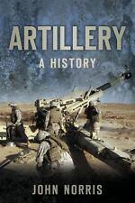 Artillery: A History by John Norris (Development of Battlefield Artillery)